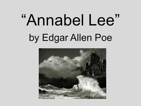 """Annabel Lee"" by Edgar Allen Poe. Elements of Figurative Language in ""Annabel Lee"" by Edgar Allen Poe Rhyme Rhyme Scheme It was many and many a year ago,"