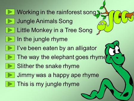 Working in the rainforest song Jungle Animals Song Little Monkey in a Tree Song In the jungle rhyme I've been eaten by an alligator The way the elephant.