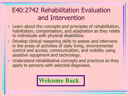E40:2742 Rehabilitation Evaluation and Intervention Learn about the concepts and principles of rehabilitation, habilitation, compensation, and adaptation.