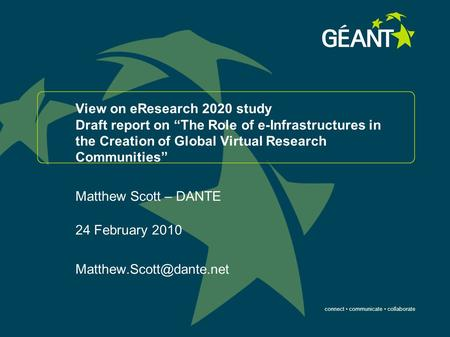 "Connect communicate collaborate View on eResearch 2020 study Draft report on ""The Role of e-Infrastructures in the Creation of Global Virtual Research."