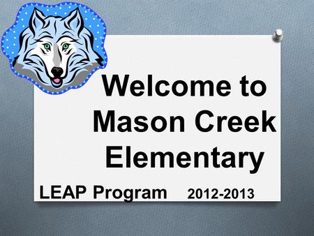 Welcome to Mason Creek Elementary LEAP Program 2012-2013.