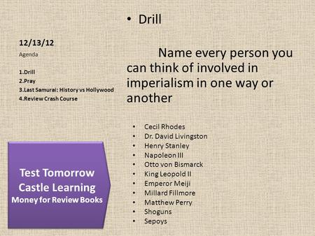 12/13/12 Drill Name every person you can think of involved in imperialism in one way or another Agenda 1.Drill 2.Pray 3.Last Samurai: History vs Hollywood.