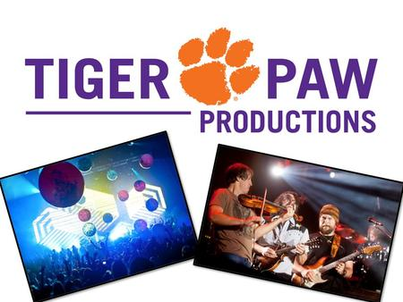 TigerPaw Productions Mission Statement TPP exists to facilitate the production of major events for Clemson University and the surrounding community, strives.