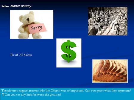  starter activity The pictures suggest reasons why the Church was so important. Can you guess what they represent?  Can you see any links between the.