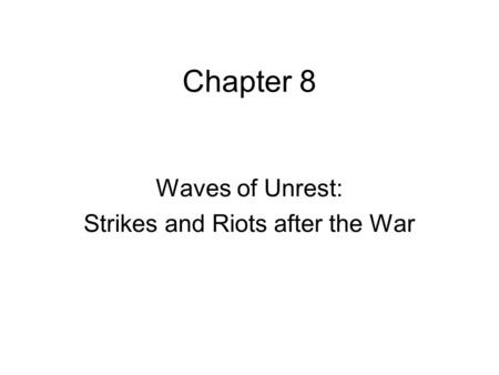 Chapter 8 Waves of Unrest: Strikes and Riots after the War.