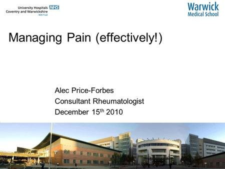 Managing Pain (effectively!) Alec Price-Forbes Consultant Rheumatologist December 15 th 2010.