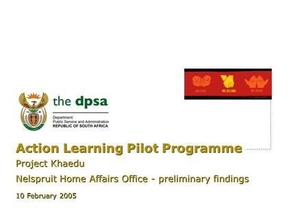 Action Learning Pilot Programme Project Khaedu Nelspruit Home Affairs Office - preliminary findings Project Khaedu Nelspruit Home Affairs Office - preliminary.