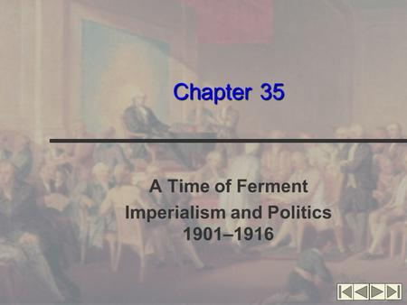 Chapter 35 A Time of Ferment Imperialism and Politics 1901–1916.