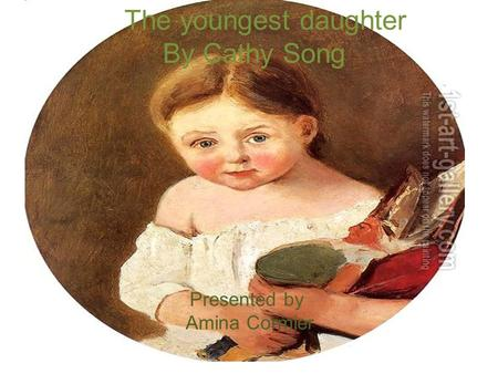 The youngest daughter By Cathy Song Presented by Amina Cormier.
