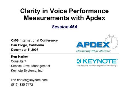 Clarity in Voice Performance Measurements with Apdex CMG International Conference San Diego, California December 5, 2007 Ken Harker Consultant Service.
