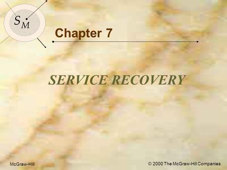 McGraw-Hill © 2000 The McGraw-Hill Companies 1 S M S M McGraw-Hill © 2000 The McGraw-Hill Companies Chapter 7 SERVICE RECOVERY.
