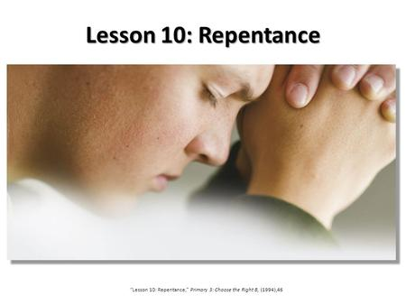 """Lesson 10: Repentance,"" Primary 3: Choose the Right B, (1994),46"