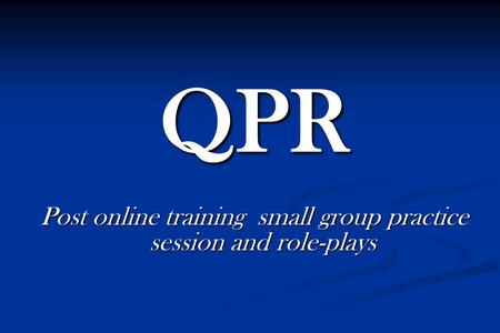 Post online training small group practice session and role-plays QPR.