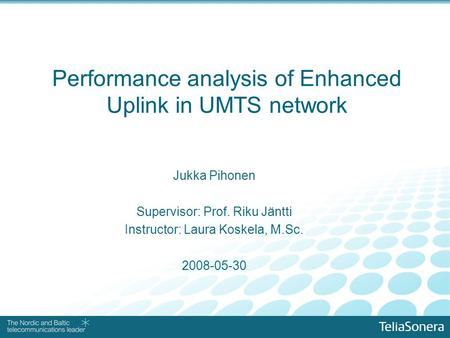 Performance analysis of Enhanced Uplink in UMTS network Jukka Pihonen Supervisor: Prof. Riku Jäntti Instructor: Laura Koskela, M.Sc. 2008-05-30.