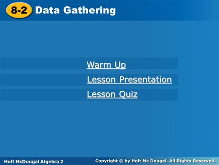 8-2 Data Gathering Warm Up Lesson Presentation Lesson Quiz