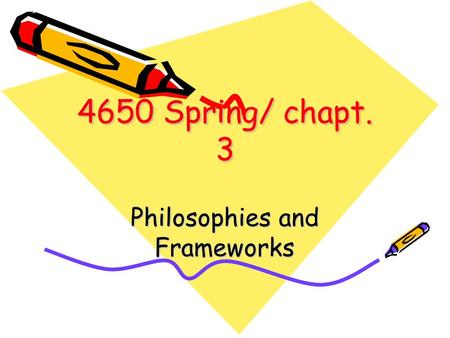 4650 Spring/ chapt. 3 Philosophies and Frameworks.