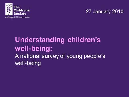Understanding children's well-being: A national survey of young people's well-being 27 January 2010.