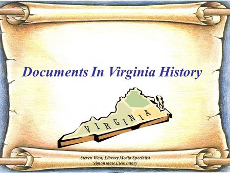 Documents In Virginia History Steven West, Library Media Specialist Simonsdale Elementary.