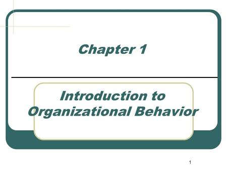 1 Chapter 1 Introduction to Organizational Behavior.