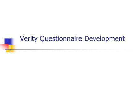 Verity Questionnaire Development. The truth about outcomes questionnaires!  All patient self report outcome questionnaires tend to load on a common factor:
