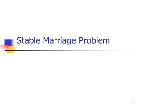 1 Stable Marriage Problem. 2 Consider a society with n men (denoted by capital letters) and n women (denoted by lower case letters). A marriage M is a.