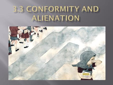  Someone who does not share the major values of society and feels like an outsider  Reasons for alienation vary:  Discrimination that excludes a member.