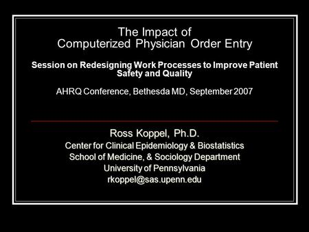 The Impact of Computerized Physician Order Entry Session on Redesigning Work Processes to Improve Patient Safety and Quality AHRQ Conference, Bethesda.