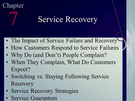 McGraw-Hill/Irwin ©2003. The McGraw-Hill Companies. All Rights Reserved Chapter 7 Service Recovery The Impact of Service Failure and Recovery How Customers.