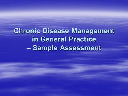 Chronic Disease Management in General Practice – Sample Assessment.