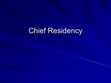 "Chief Residency. History of Chief Residency Some trace origins to Dr. Halstead's surgery program at Johns Hopkins in 1889 Others point to the ""house physician"""