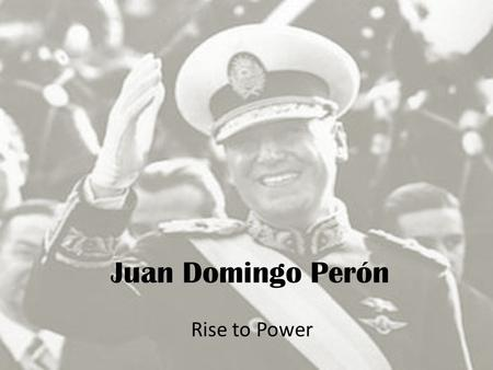 Juan Domingo Perón Rise to Power. Argentina After World War II, Argentina and other Latin American countries saw a rise in dictatorships. Social and economic.