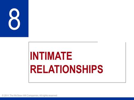 INTIMATE RELATIONSHIPS 8 © 2011 The McGraw-Hill Companies. All rights reserved.