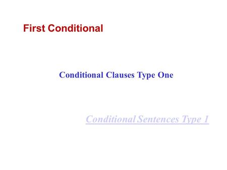 First Conditional Conditional Clauses Type One Conditional Sentences Type 1.