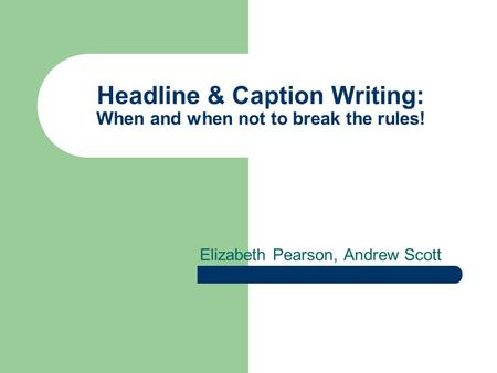 Headline & Caption Writing: When and when not to break the rules!