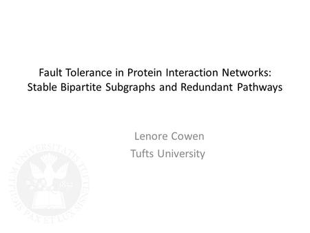 Fault Tolerance in Protein Interaction Networks: Stable Bipartite Subgraphs and Redundant Pathways Lenore Cowen Tufts University.