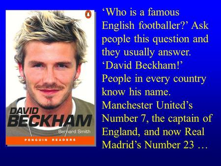 'Who is a famous English footballer?' Ask people this question and they usually answer. 'David Beckham!' People in every country know his name. Manchester.