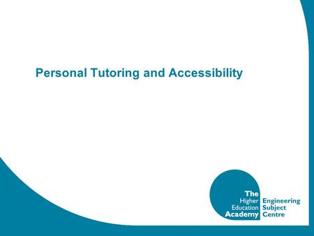 Personal Tutoring and Accessibility. Personal Tutoring Engineering academics who are subject experts in their own area of the discipline often find themselves.