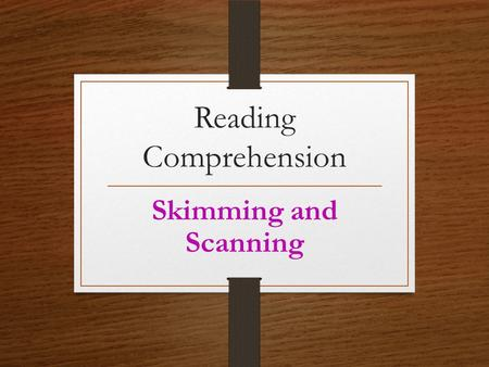 Reading Comprehension Skimming and Scanning. How can we improve our reading ? Two important techniques include: Skimming Scanning.