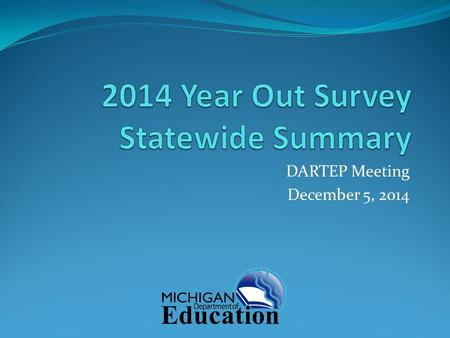 DARTEP Meeting December 5, 2014. Who responded? 4569 invitations sent; 758 unique surveys completed (16.9% statewide response rate) Individual EPI response.