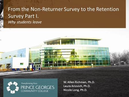 Why students leave From the Non-Returner Survey to the Retention Survey Part I. W. Allen Richman, Ph.D. Laura Ariovich, Ph.D. Nicole Long, Ph.D.