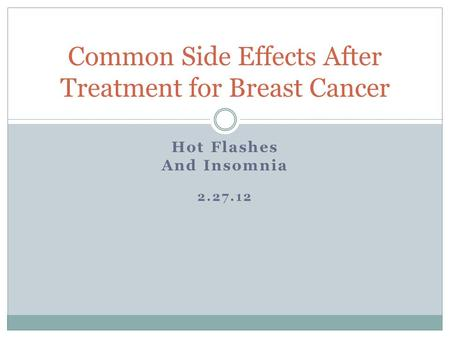 Hot Flashes And Insomnia 2.27.12 Common Side Effects After Treatment for Breast Cancer.
