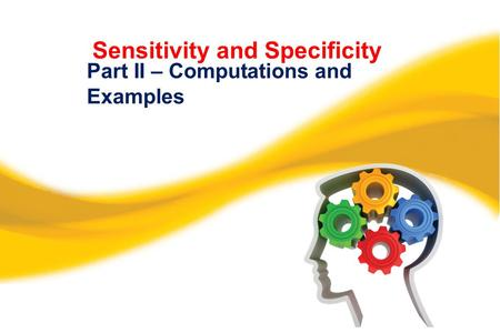 Sensitivity and Specificity Part II – Computations and Examples.
