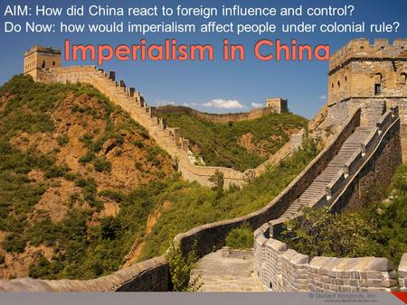 AIM: How did China react to foreign influence and control? Do Now: how would imperialism affect people under colonial rule?