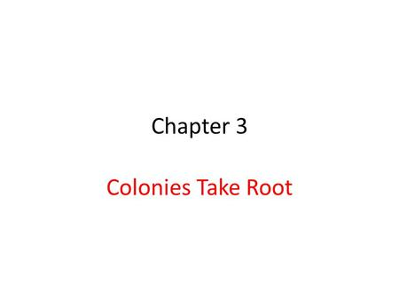 Chapter 3 Colonies Take Root. Section 1: I Can Statement I can understand how the English set up their first colonies.