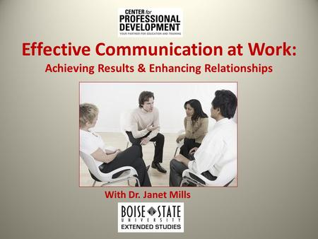 Effective Communication at Work: Achieving Results & Enhancing Relationships With Dr. Janet Mills.