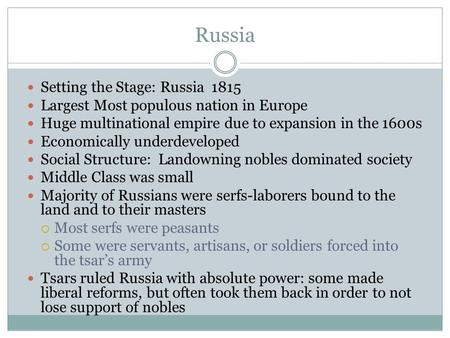 Russia Setting the Stage: Russia 1815 Largest Most populous nation in Europe Huge multinational empire due to expansion in the 1600s Economically underdeveloped.