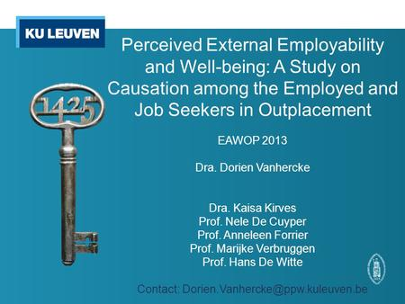 Perceived External Employability and Well-being: A Study on Causation among the Employed and Job Seekers in Outplacement EAWOP 2013 Dra. Dorien Vanhercke.