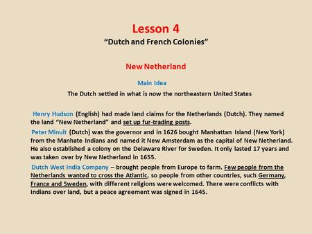 "Lesson 4 ""Dutch and French Colonies"" New Netherland Main Idea The Dutch settled in what is now the northeastern United States Henry Hudson (English) had."