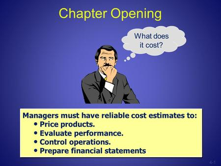 Chapter Opening Managers must have reliable cost estimates to: Price products. Evaluate performance. Control operations. Prepare financial statements.