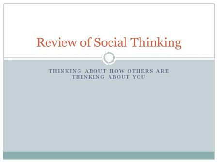 THINKING ABOUT HOW OTHERS ARE THINKING ABOUT YOU Review of Social Thinking.